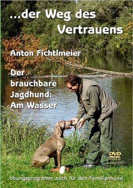 DVD Der Weg des Vertrauens - Der brauchbare Jagdhund: Am Wasser/Anton Fichtlmeier